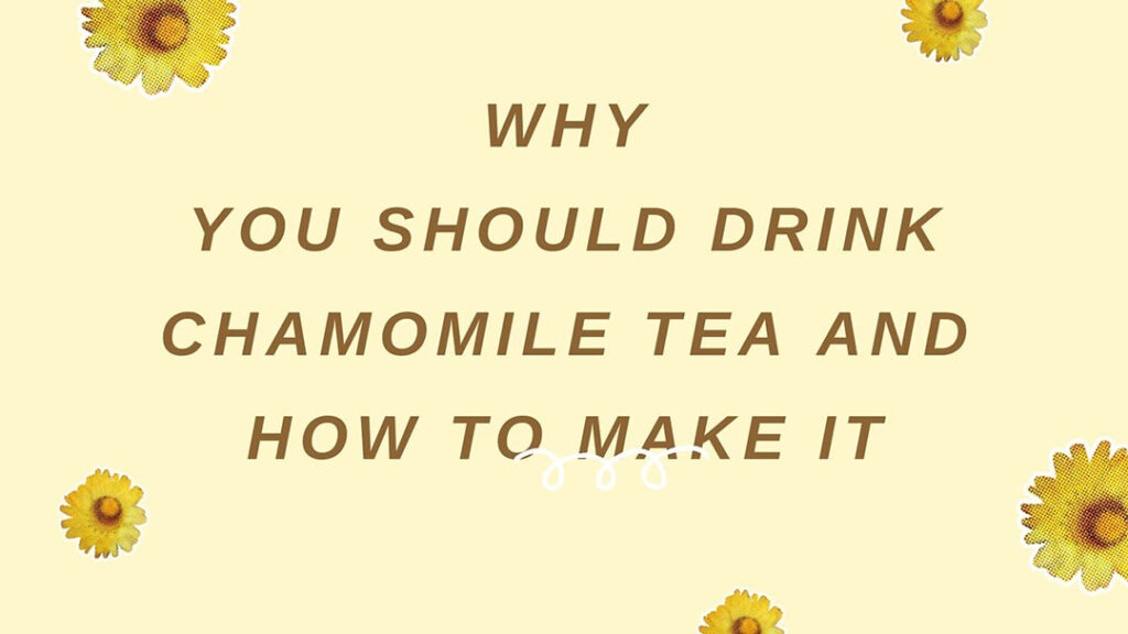 Why You Should Drink Chamomile Tea And How To Make It